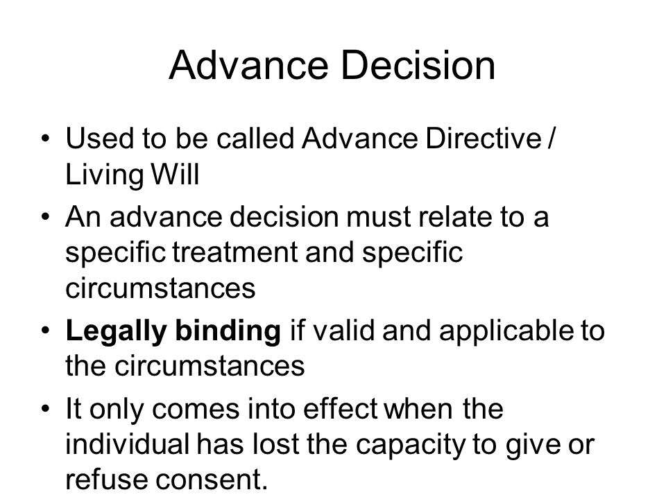 Advance Decision Used to be called Advance Directive / Living Will