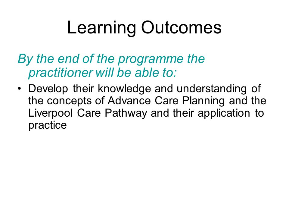 Learning Outcomes By the end of the programme the practitioner will be able to: