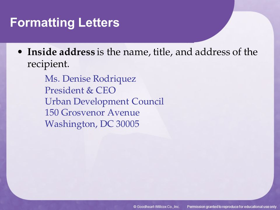 Formatting Letters Inside address is the name, title, and address of the recipient.