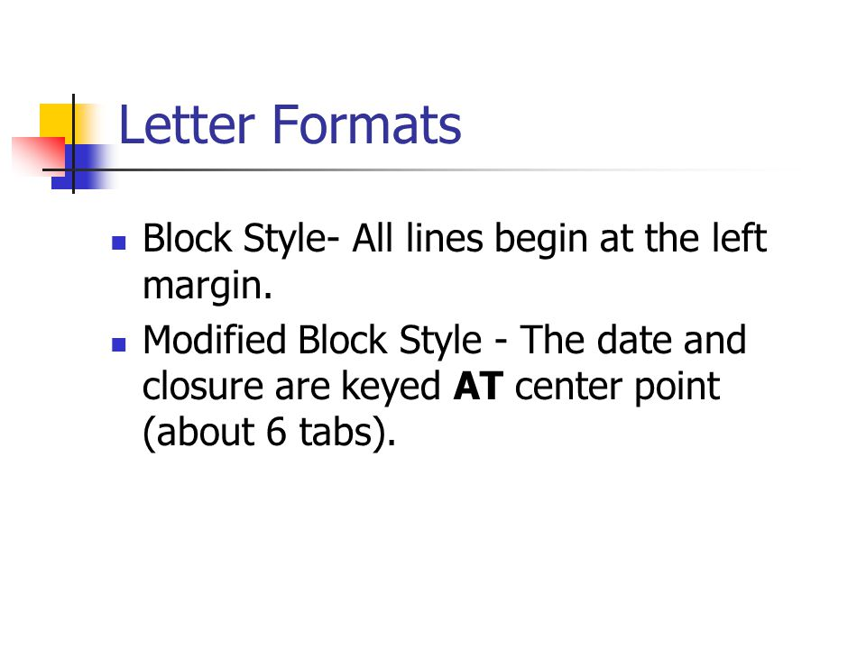 Letter Formats Block Style- All lines begin at the left margin.