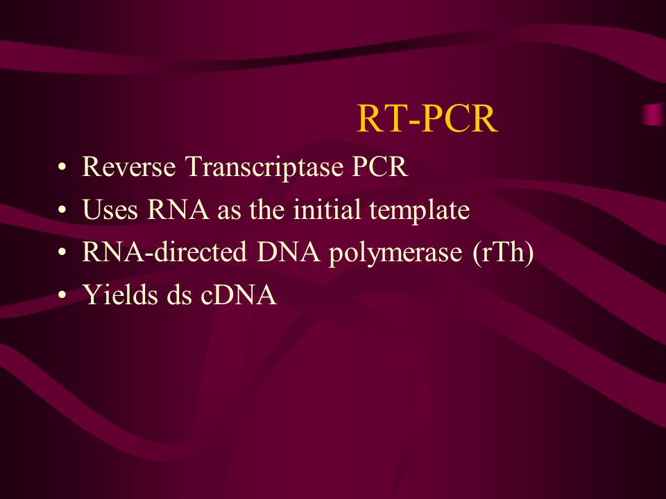 RT-PCR Reverse Transcriptase PCR Uses RNA as the initial template