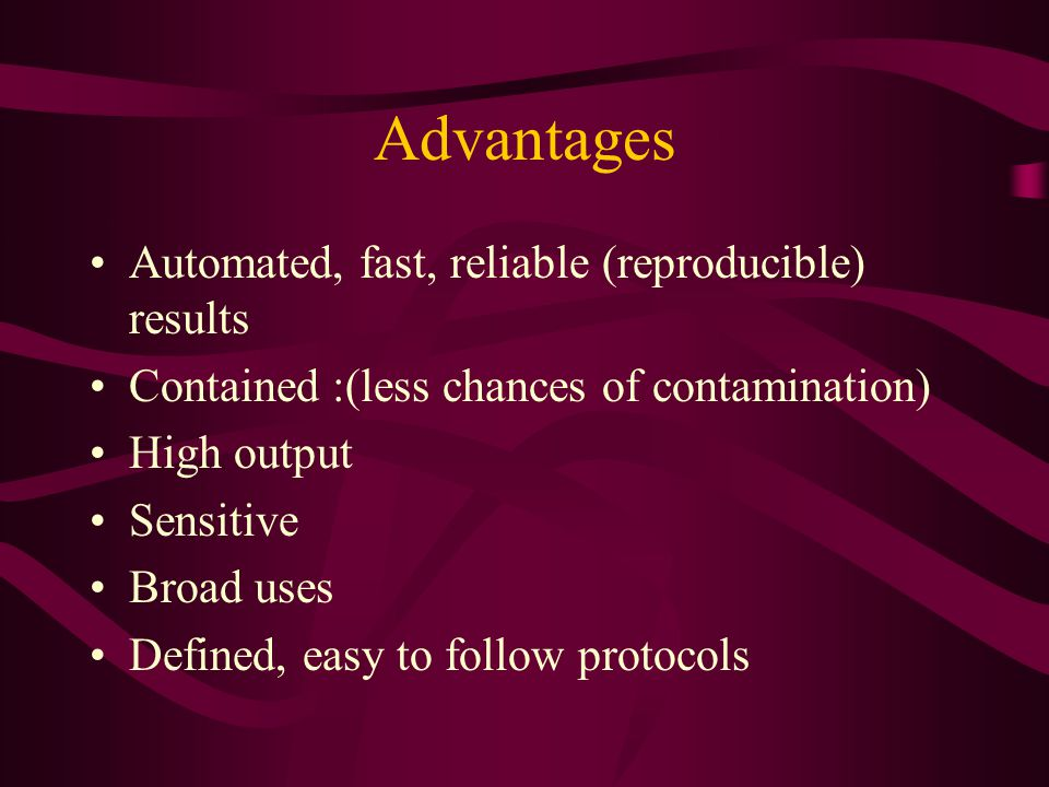 Advantages Automated, fast, reliable (reproducible) results