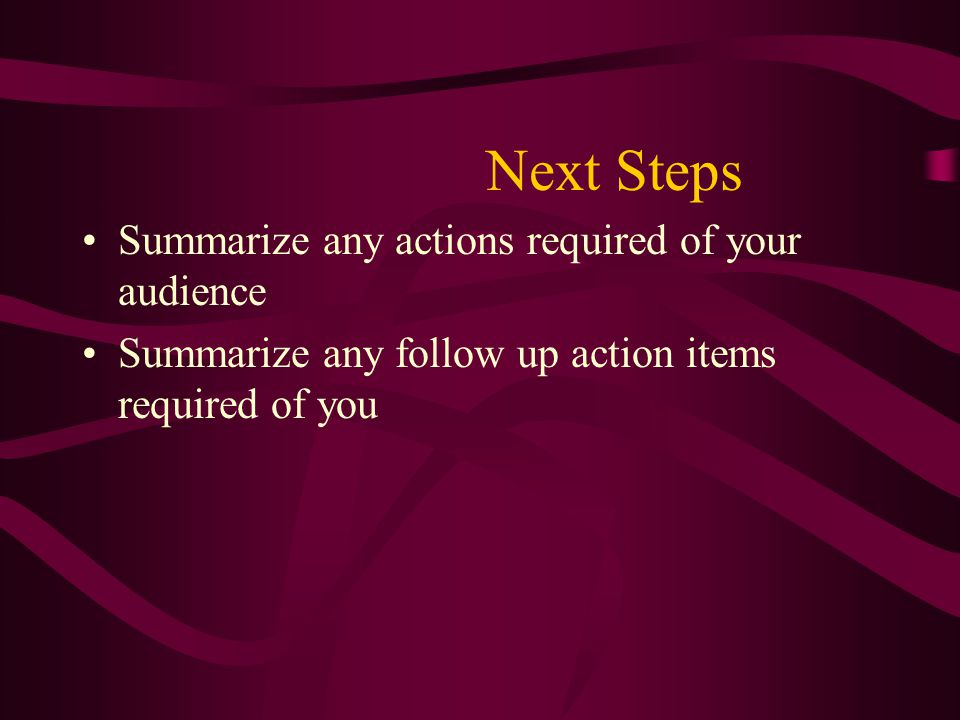 Next Steps Summarize any actions required of your audience