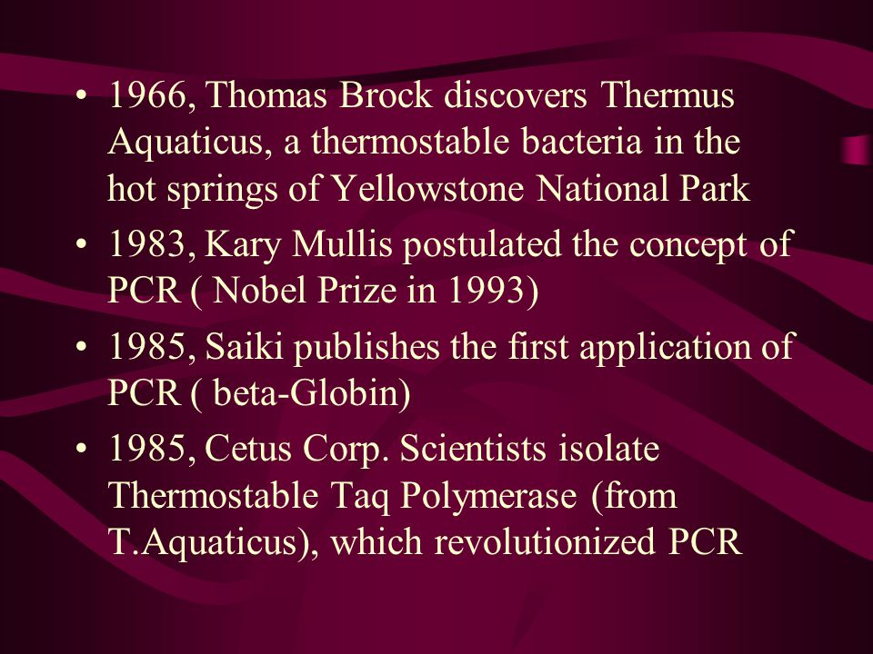 1966, Thomas Brock discovers Thermus Aquaticus, a thermostable bacteria in the hot springs of Yellowstone National Park