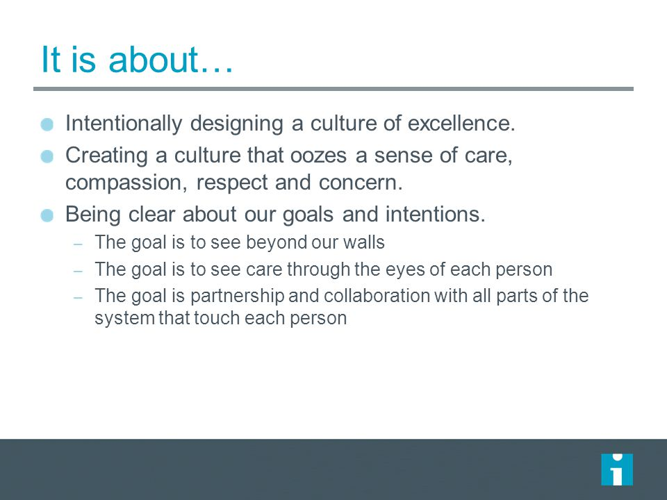 It is about… Intentionally designing a culture of excellence.