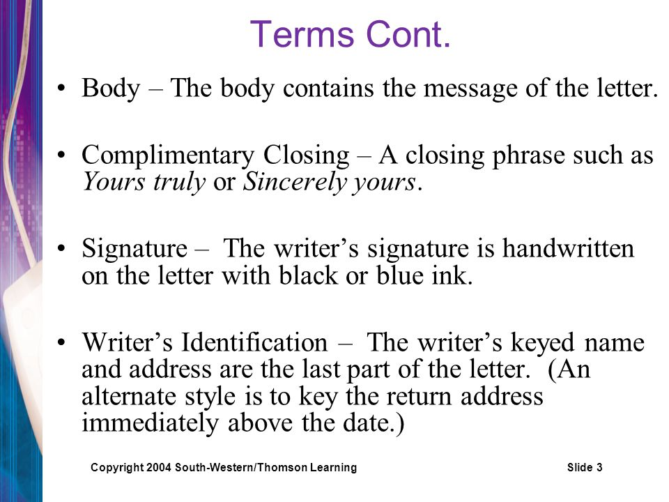Terms Cont. Body – The body contains the message of the letter.