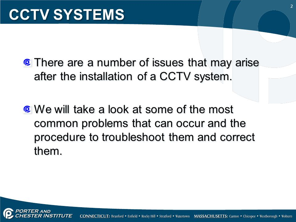 CCTV SYSTEMS There are a number of issues that may arise after the installation of a CCTV system.