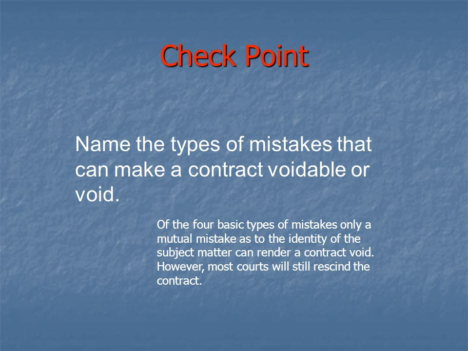 Check Point Name the types of mistakes that can make a contract voidable or void.