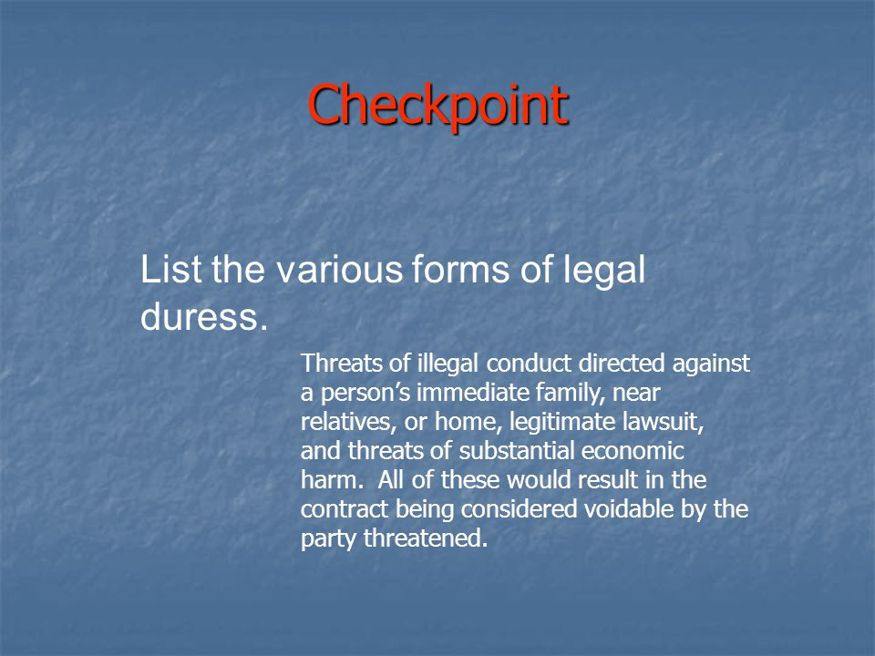 Checkpoint List the various forms of legal duress.