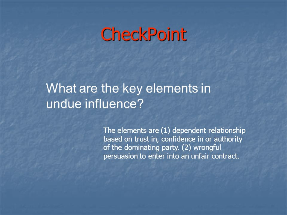 CheckPoint What are the key elements in undue influence