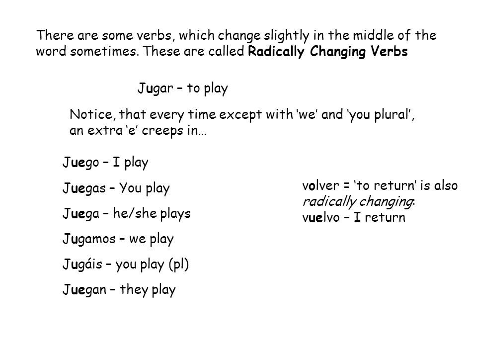 There are some verbs, which change slightly in the middle of the