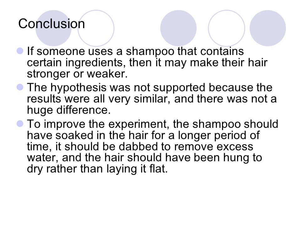 Conclusion If someone uses a shampoo that contains certain ingredients, then it may make their hair stronger or weaker.
