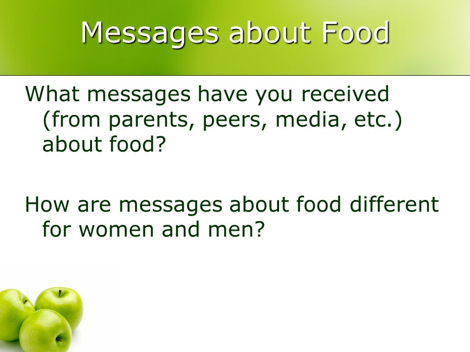 Messages about Food What messages have you received (from parents, peers, media, etc.) about food