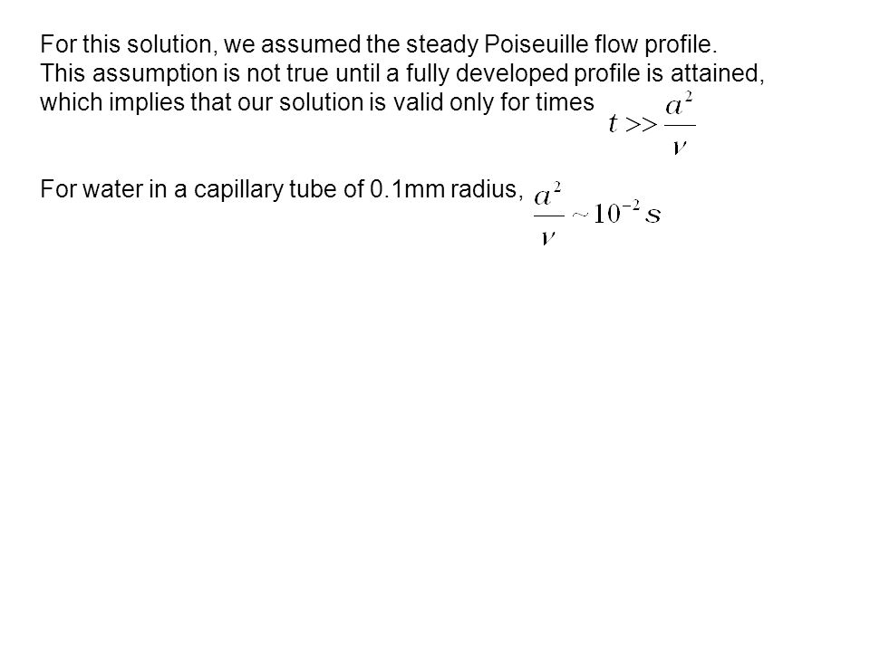 For this solution, we assumed the steady Poiseuille flow profile.