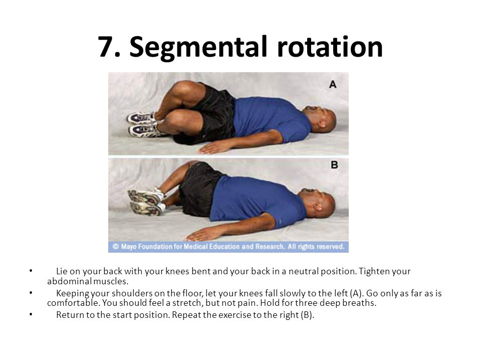7. Segmental rotation Lie on your back with your knees bent and your back in a neutral position. Tighten your abdominal muscles.