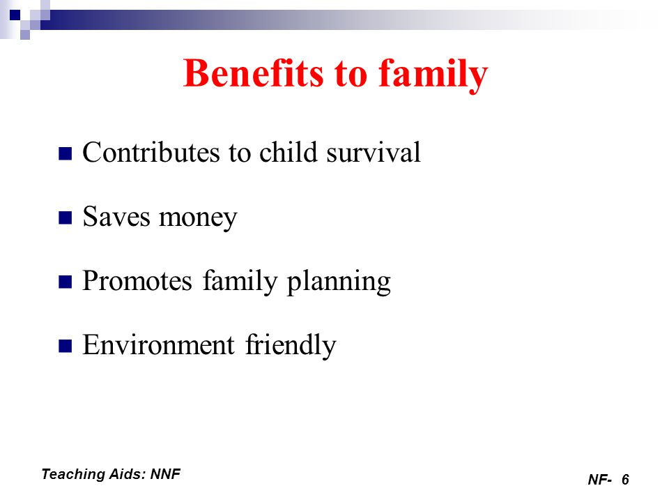 Benefits to family Contributes to child survival Saves money
