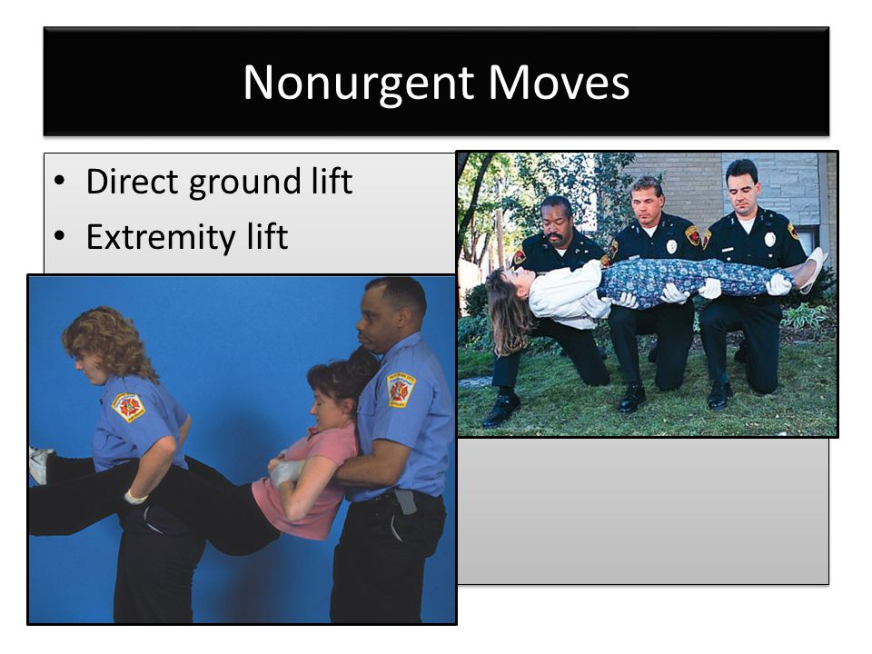 Nonurgent Moves Direct ground lift Extremity lift