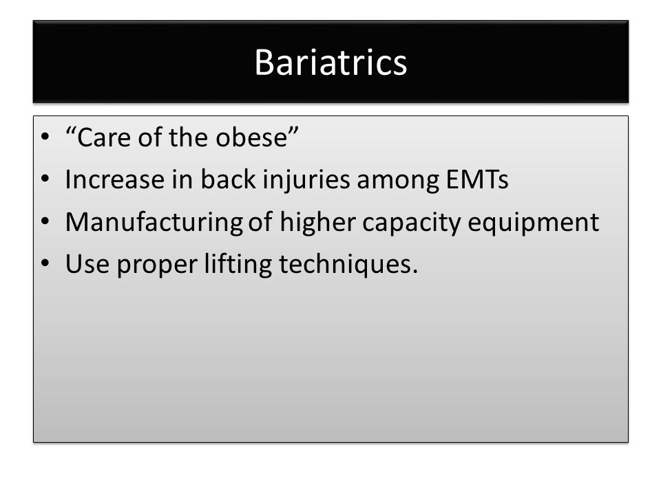 Bariatrics Care of the obese Increase in back injuries among EMTs