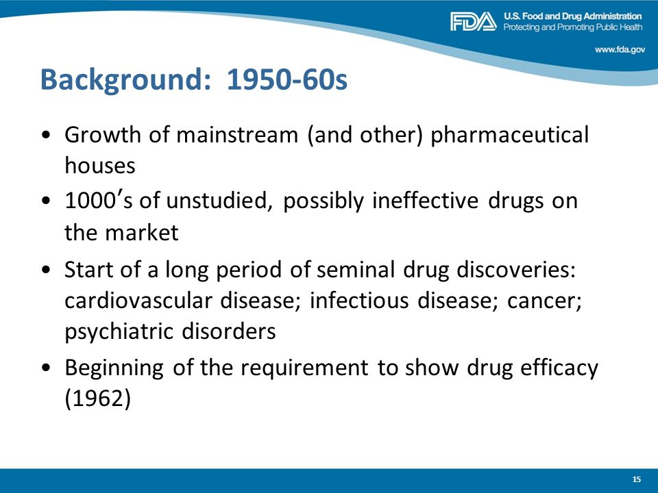 Background: 1950-60s Growth of mainstream (and other) pharmaceutical houses. 1000's of unstudied, possibly ineffective drugs on the market.