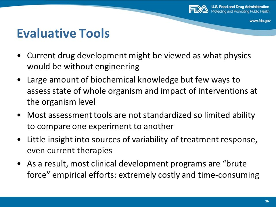 Evaluative Tools Current drug development might be viewed as what physics would be without engineering.
