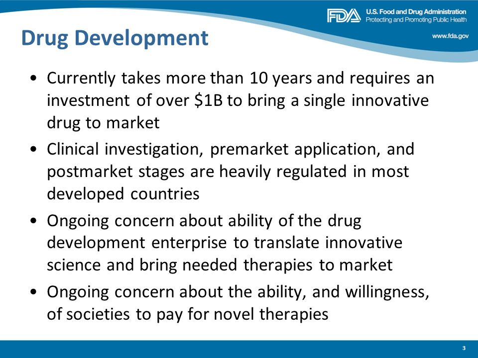 Drug Development Currently takes more than 10 years and requires an investment of over $1B to bring a single innovative drug to market.