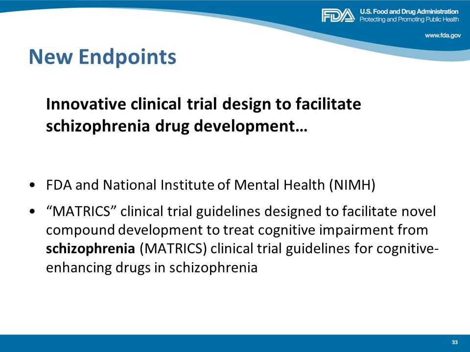 New Endpoints Innovative clinical trial design to facilitate schizophrenia drug development… FDA and National Institute of Mental Health (NIMH)