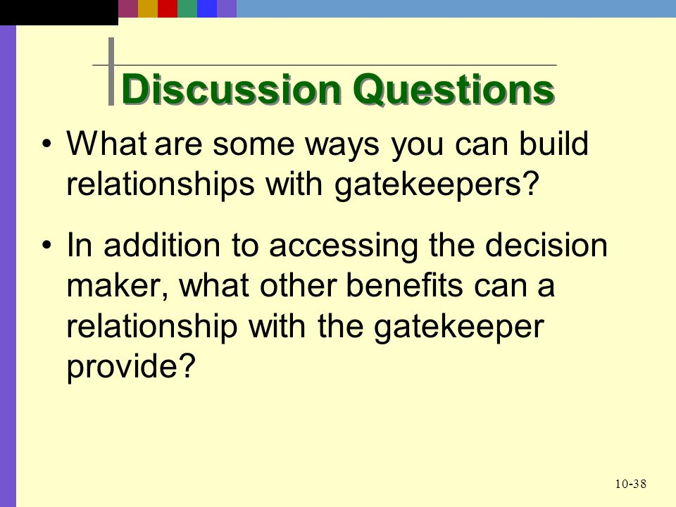 Discussion Questions What are some ways you can build relationships with gatekeepers