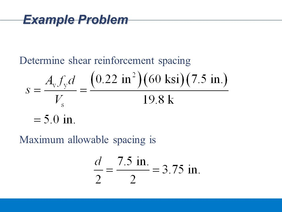 Example Problem Determine shear reinforcement spacing