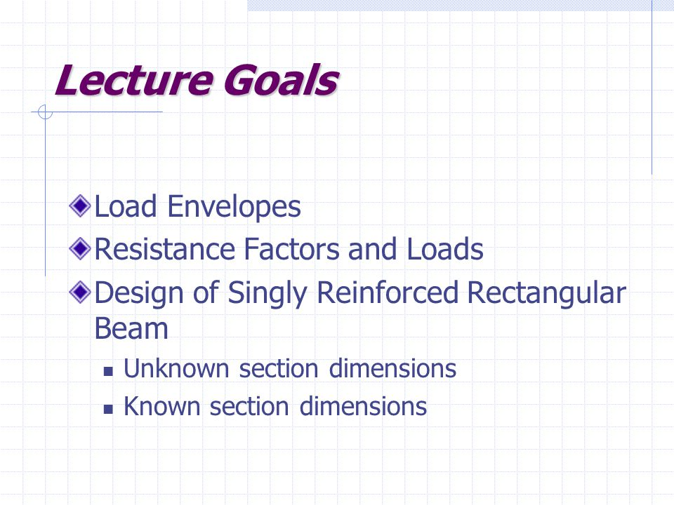 Lecture Goals Load Envelopes Resistance Factors and Loads