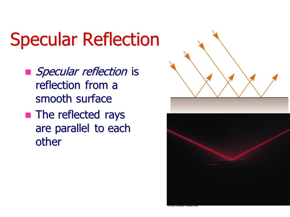 Specular Reflection Specular reflection is reflection from a smooth surface.