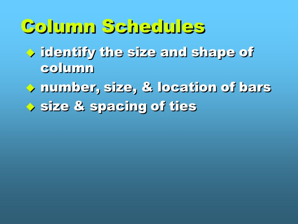 Column Schedules identify the size and shape of column