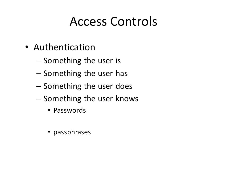 Access Controls Authentication Something the user is