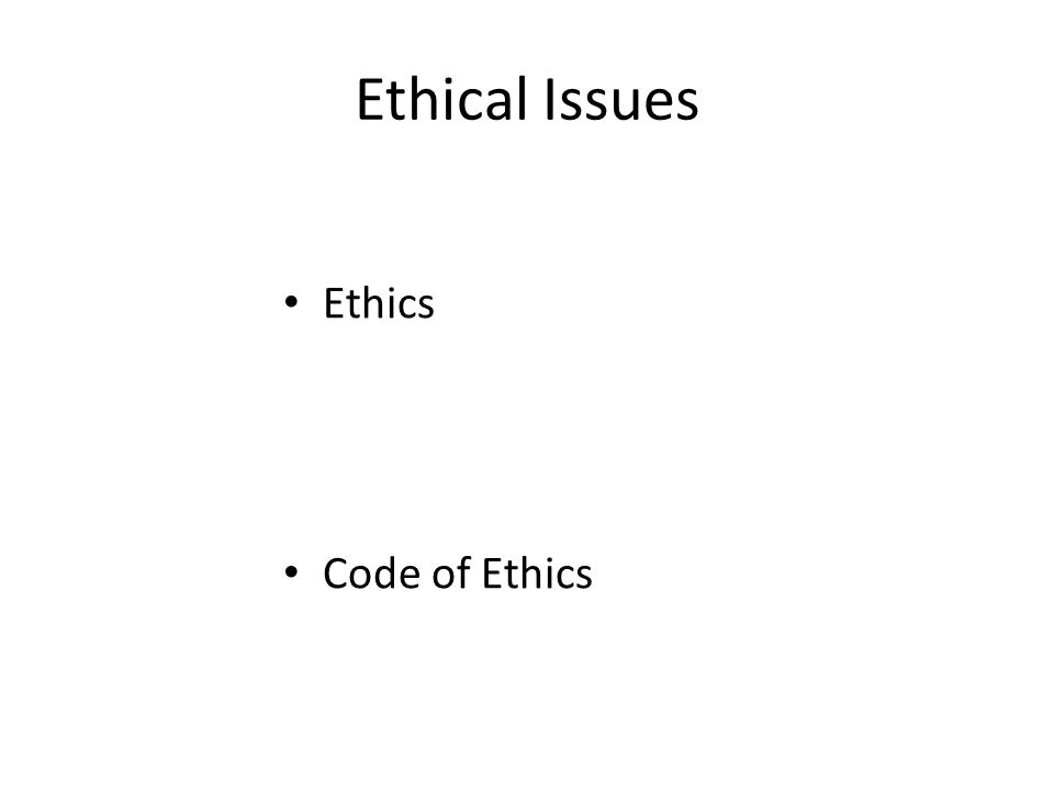 Ethical Issues Ethics Code of Ethics