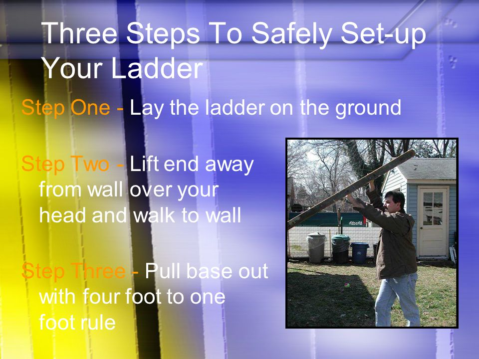 Three Steps To Safely Set-up Your Ladder