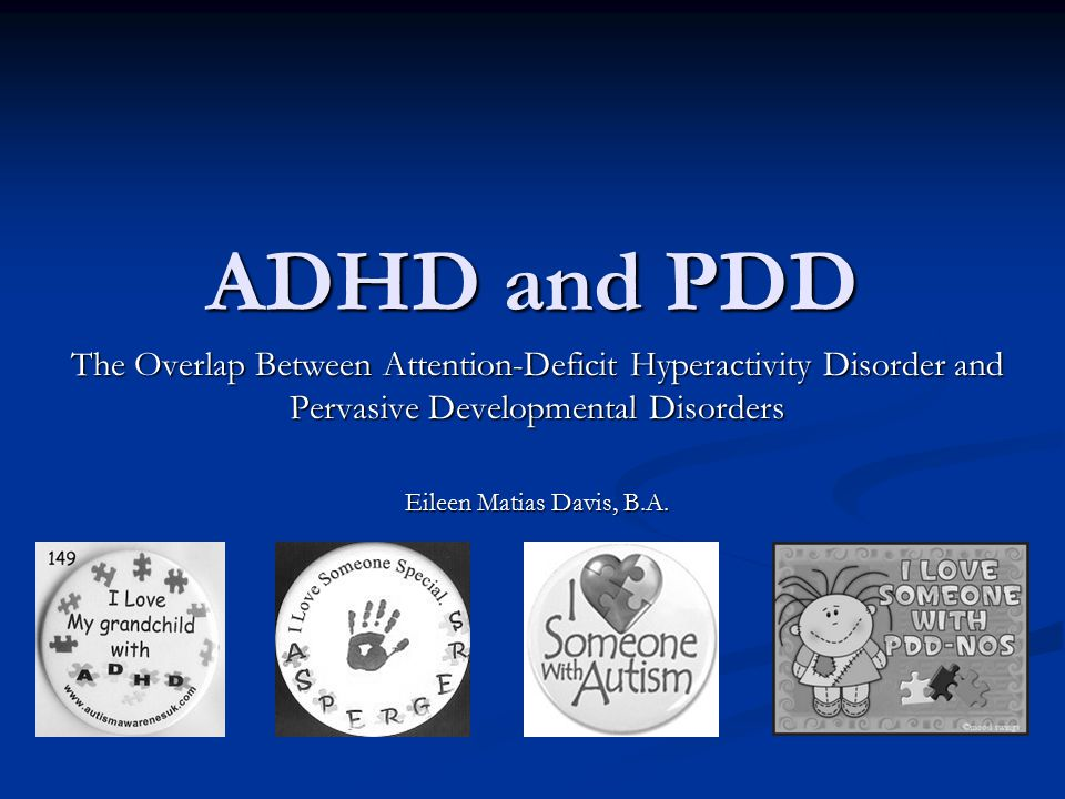 ADHD and PDD The Overlap Between Attention-Deficit Hyperactivity Disorder and Pervasive Developmental Disorders.