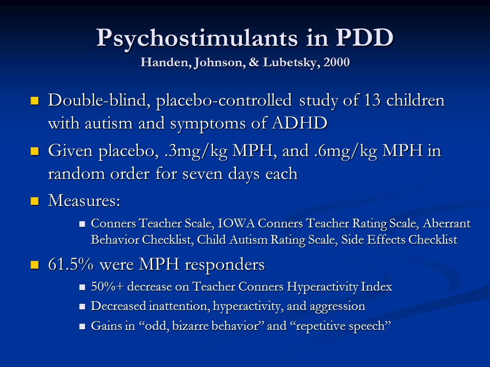 Psychostimulants in PDD Handen, Johnson, & Lubetsky, 2000