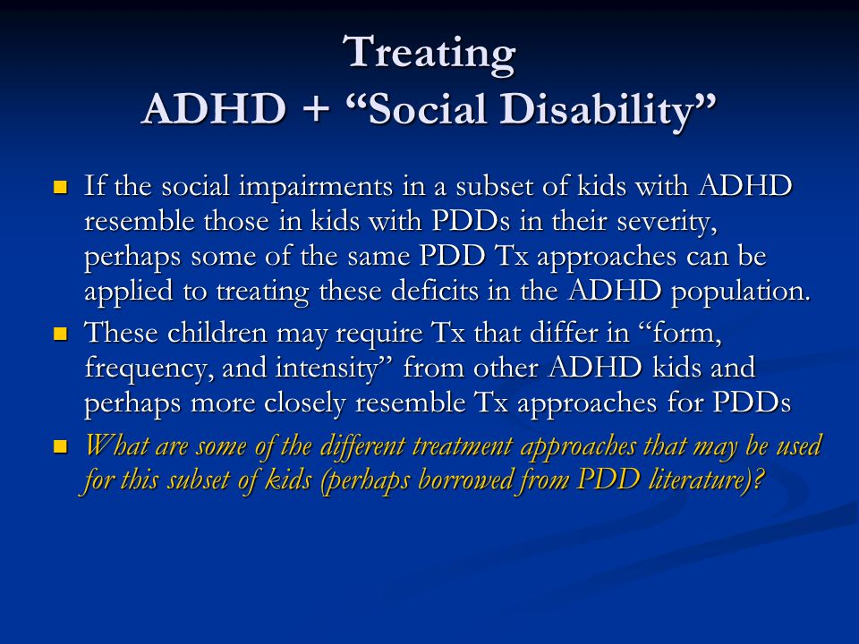 Treating ADHD + Social Disability