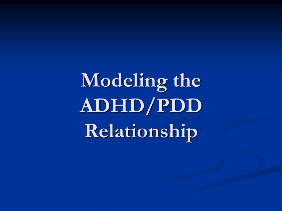 Modeling the ADHD/PDD Relationship