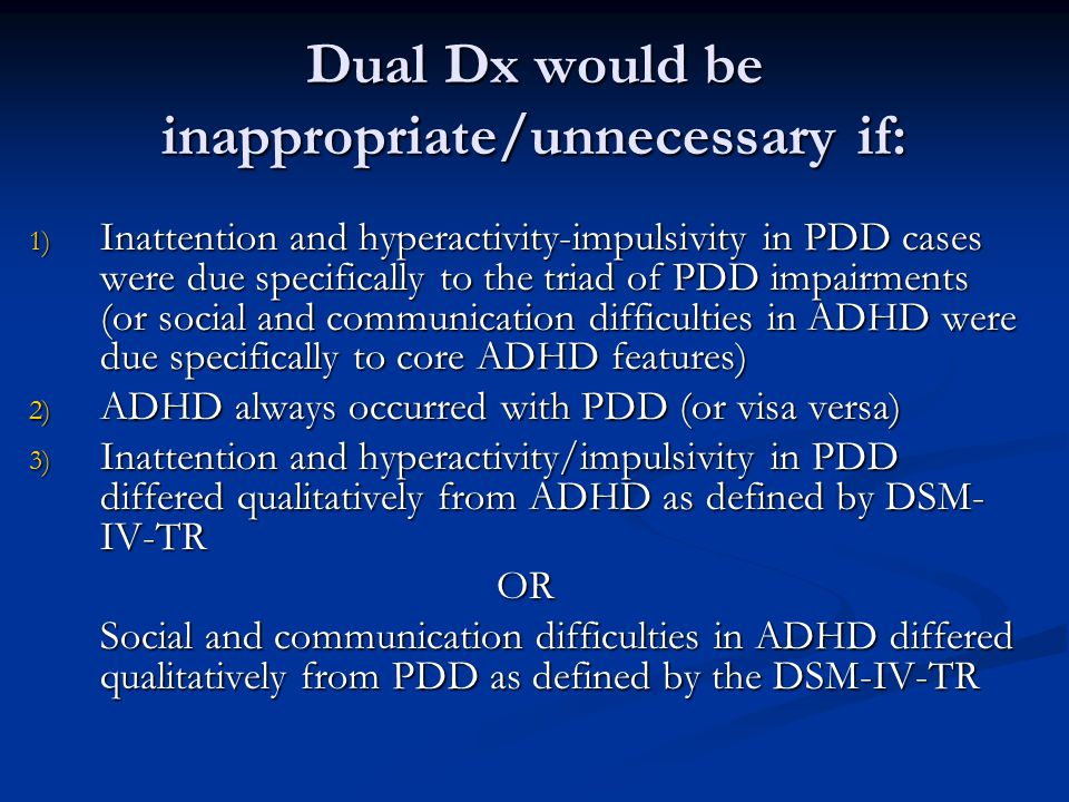 Dual Dx would be inappropriate/unnecessary if:
