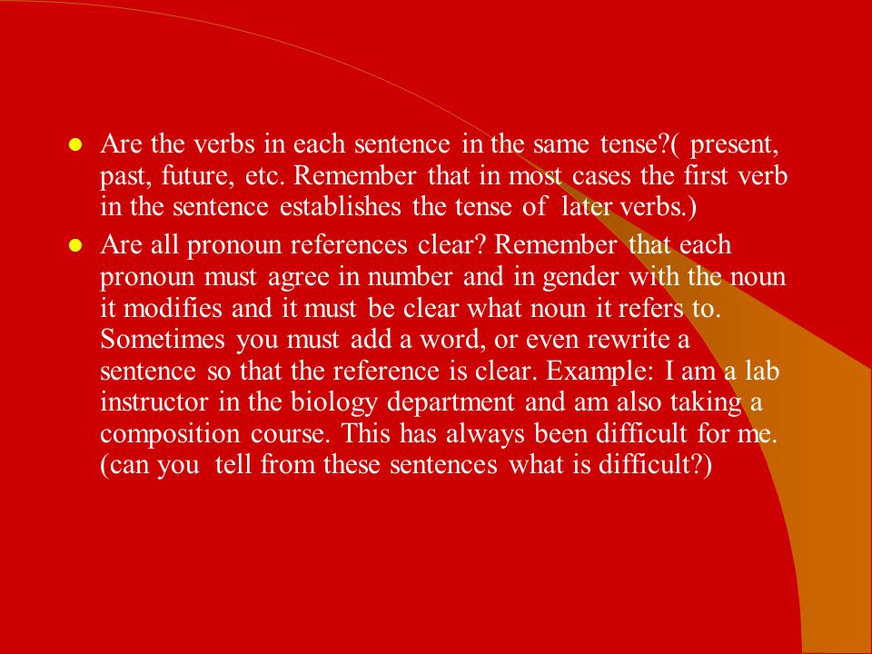 Are the verbs in each sentence in the same tense