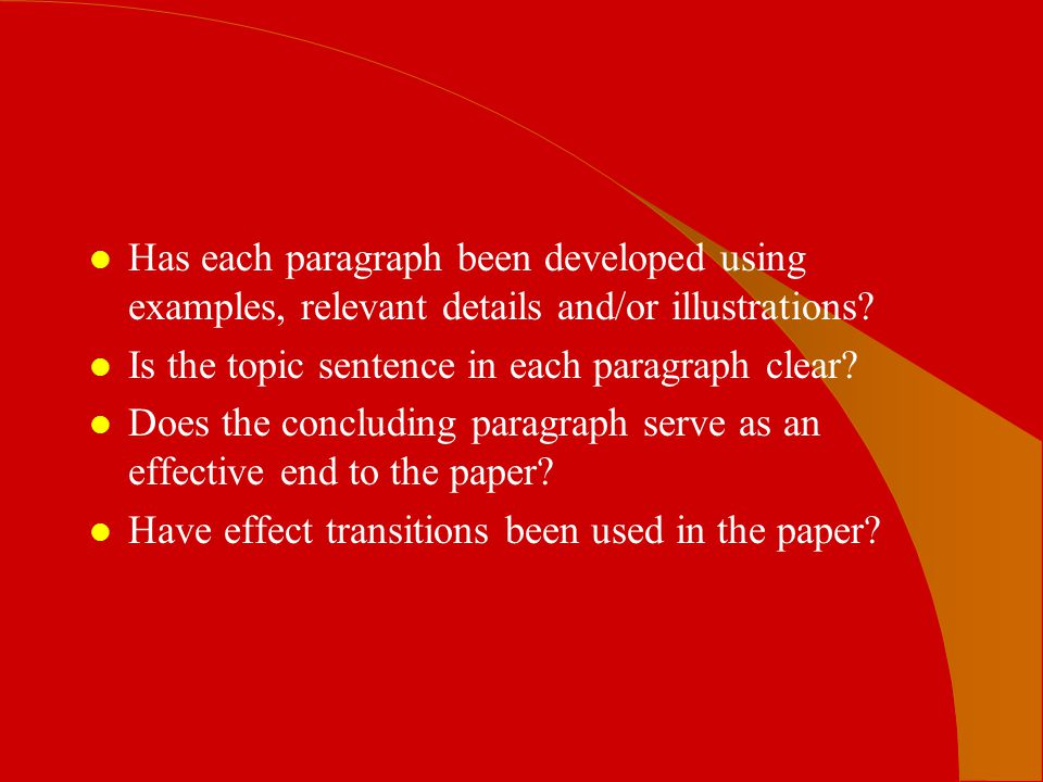 Has each paragraph been developed using examples, relevant details and/or illustrations