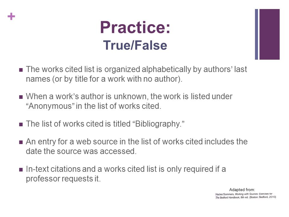 Practice: True/False The works cited list is organized alphabetically by authors' last names (or by title for a work with no author).