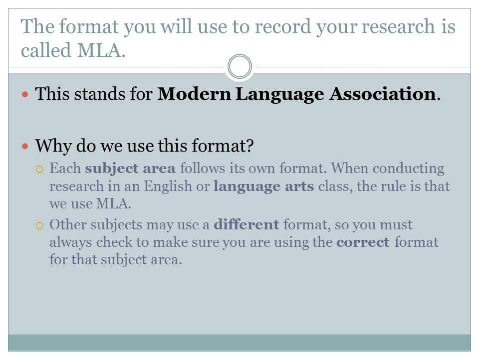 The format you will use to record your research is called MLA.