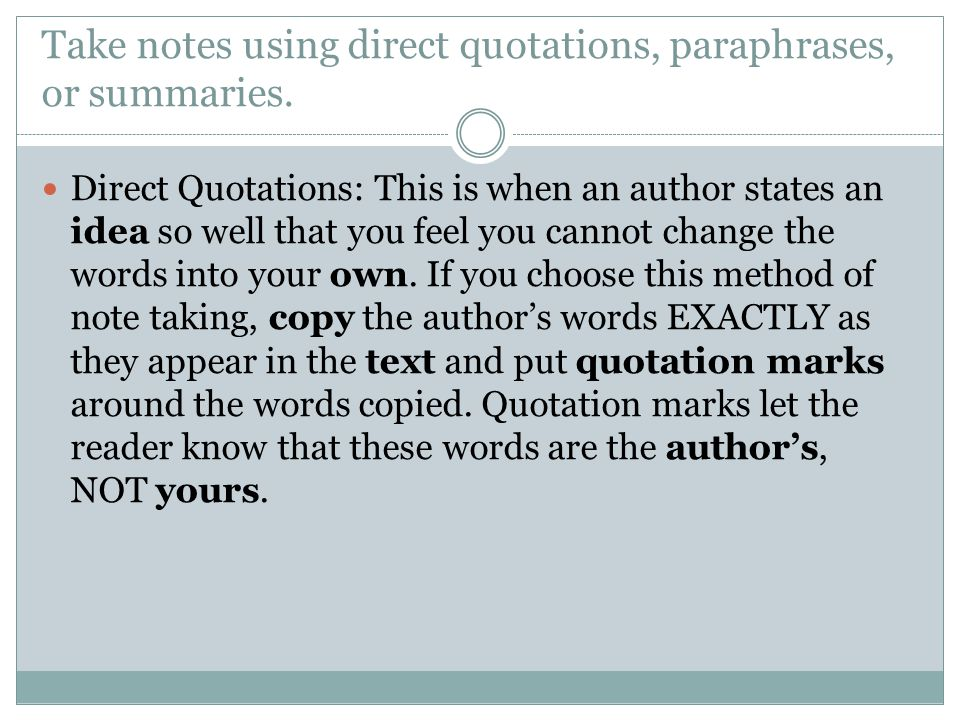 Take notes using direct quotations, paraphrases, or summaries.