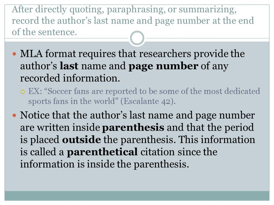 After directly quoting, paraphrasing, or summarizing, record the author's last name and page number at the end of the sentence.