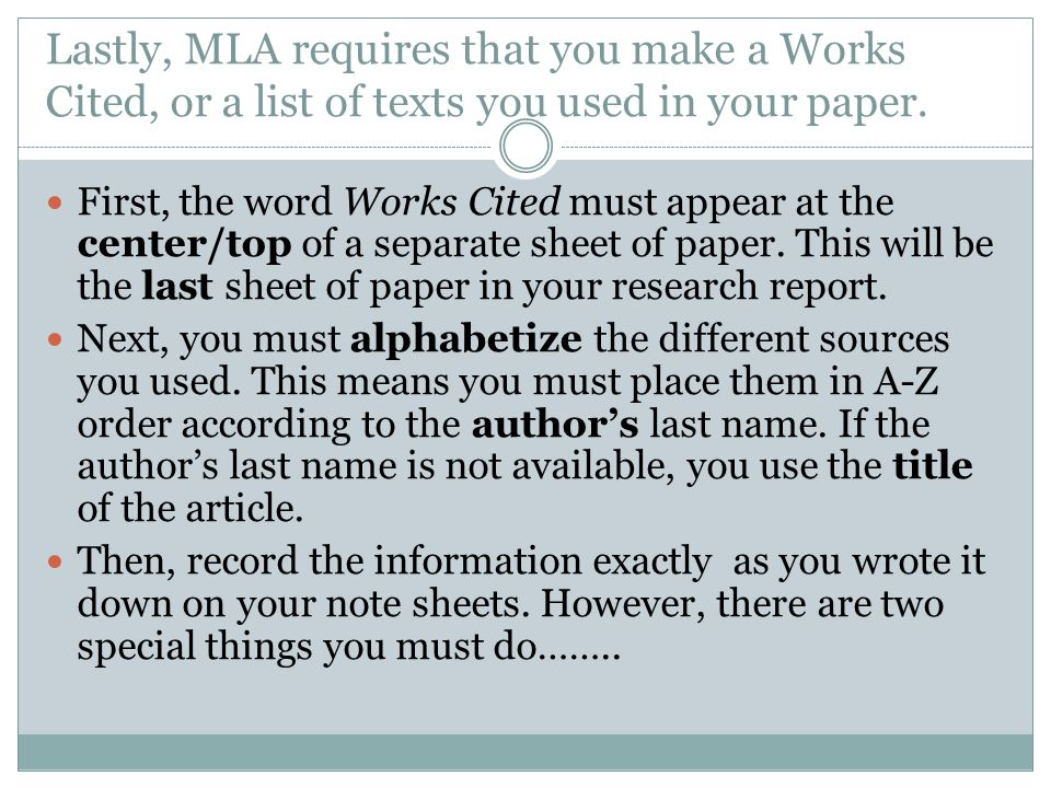 Lastly, MLA requires that you make a Works Cited, or a list of texts you used in your paper.
