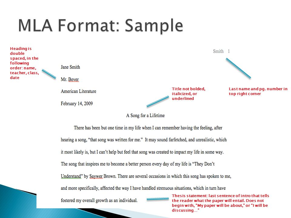 MLA Format: Sample Heading is double spaced, in the following order: name, teacher, class, date. Title not bolded, italicized, or underlined.