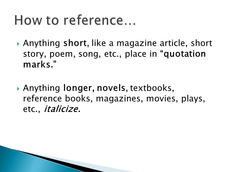 How to reference… Anything short, like a magazine article, short story, poem, song, etc., place in quotation marks.
