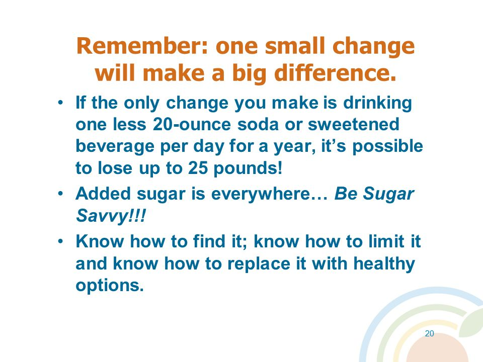 Remember: one small change will make a big difference.