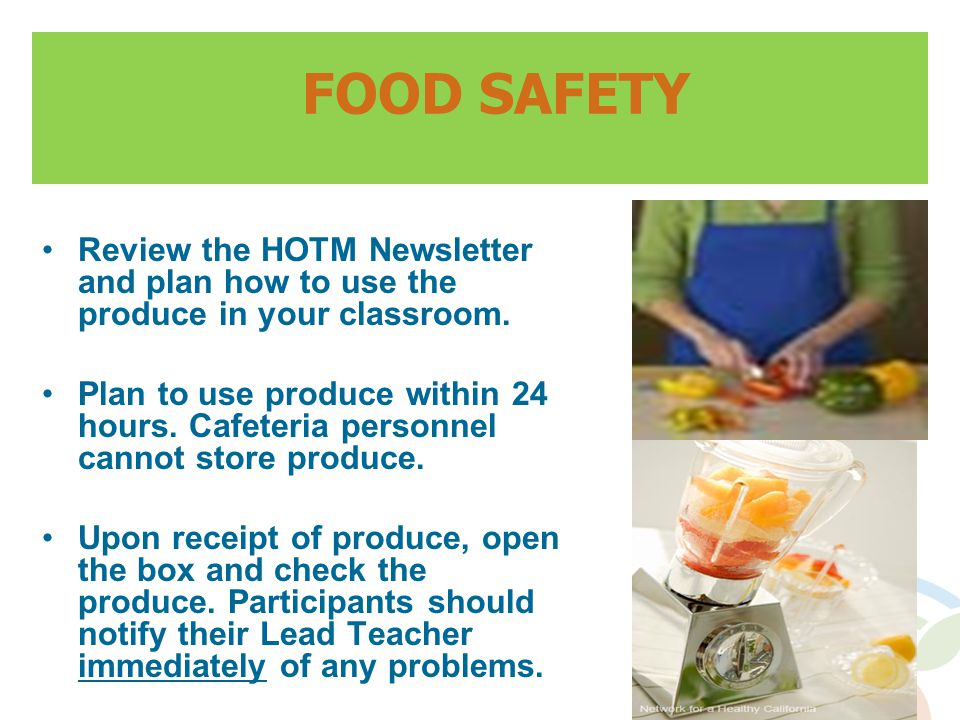 FOOD SAFETY Review the HOTM Newsletter and plan how to use the produce in your classroom.